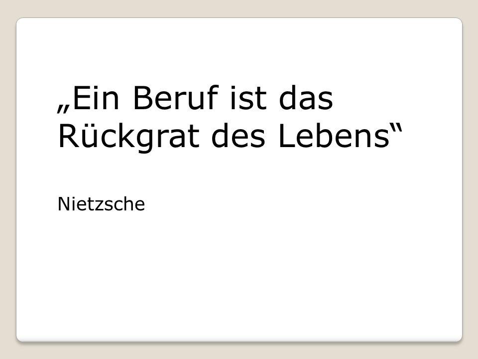 Ein Beruf ist das Rückgrat des Lebens Nietzsche