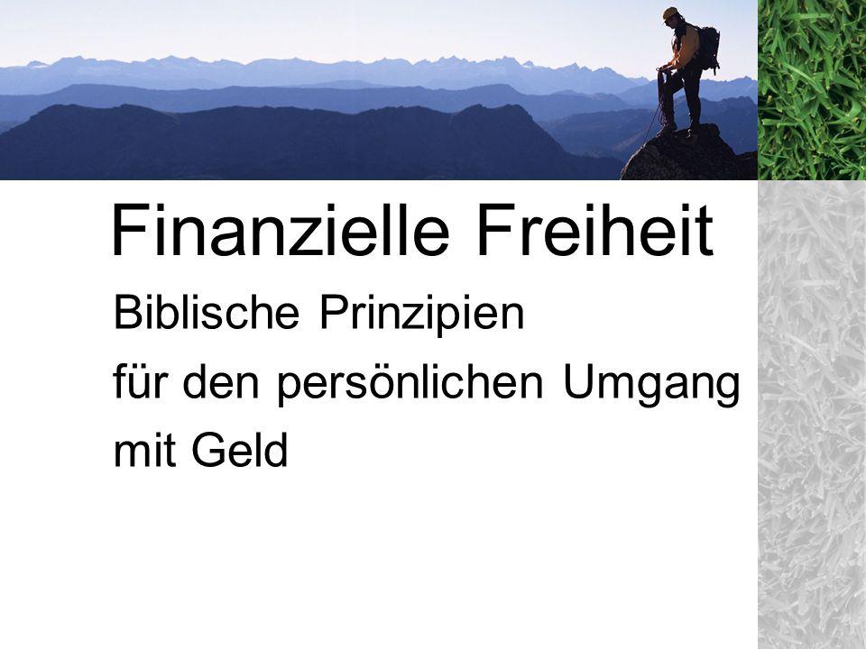 Biblische Prinzipien für den persönlichen Umgang mit Geld Finanzielle Freiheit