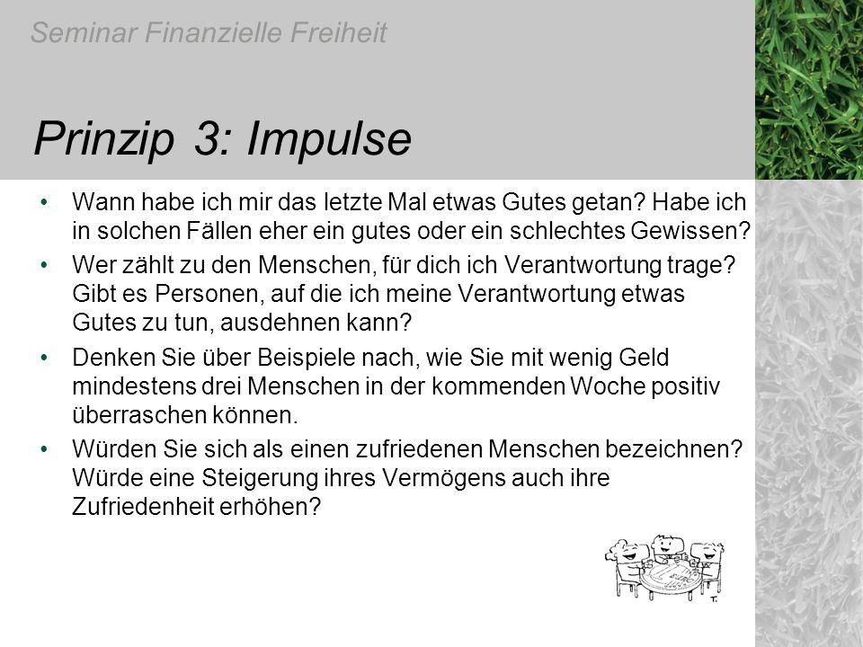 Seminar Finanzielle Freiheit Prinzip 3: Impulse Wann habe ich mir das letzte Mal etwas Gutes getan? Habe ich in solchen Fällen eher ein gutes oder ein