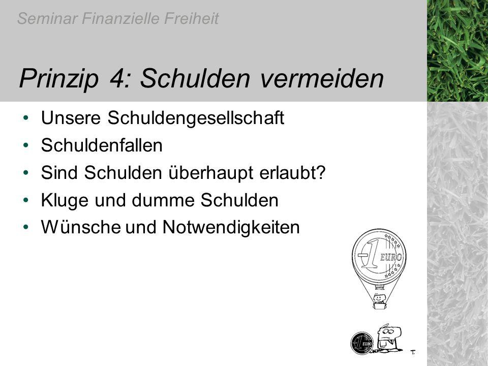 Seminar Finanzielle Freiheit Prinzip 4: Schulden vermeiden Unsere Schuldengesellschaft Schuldenfallen Sind Schulden überhaupt erlaubt? Kluge und dumme