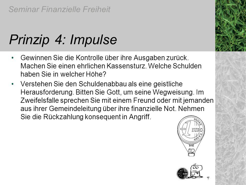 Seminar Finanzielle Freiheit Prinzip 4: Impulse Gewinnen Sie die Kontrolle über ihre Ausgaben zurück. Machen Sie einen ehrlichen Kassensturz. Welche S