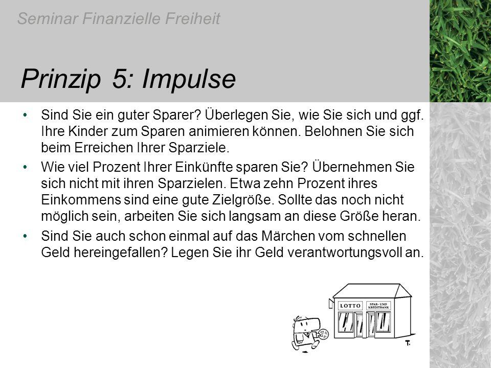 Seminar Finanzielle Freiheit Prinzip 5: Impulse Sind Sie ein guter Sparer? Überlegen Sie, wie Sie sich und ggf. Ihre Kinder zum Sparen animieren könne