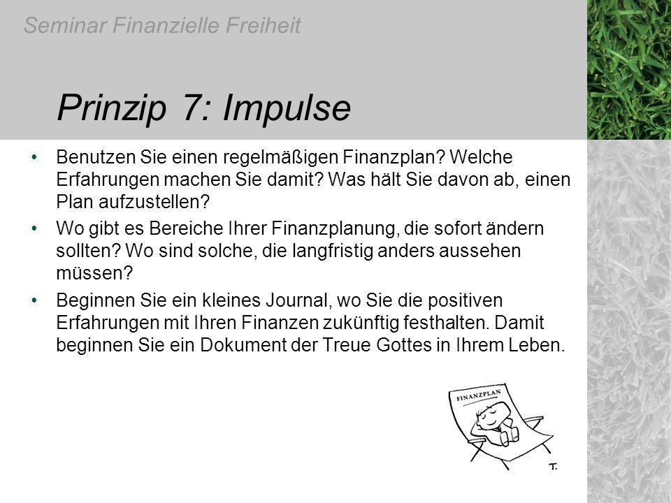 Seminar Finanzielle Freiheit Prinzip 7: Impulse Benutzen Sie einen regelmäßigen Finanzplan? Welche Erfahrungen machen Sie damit? Was hält Sie davon ab