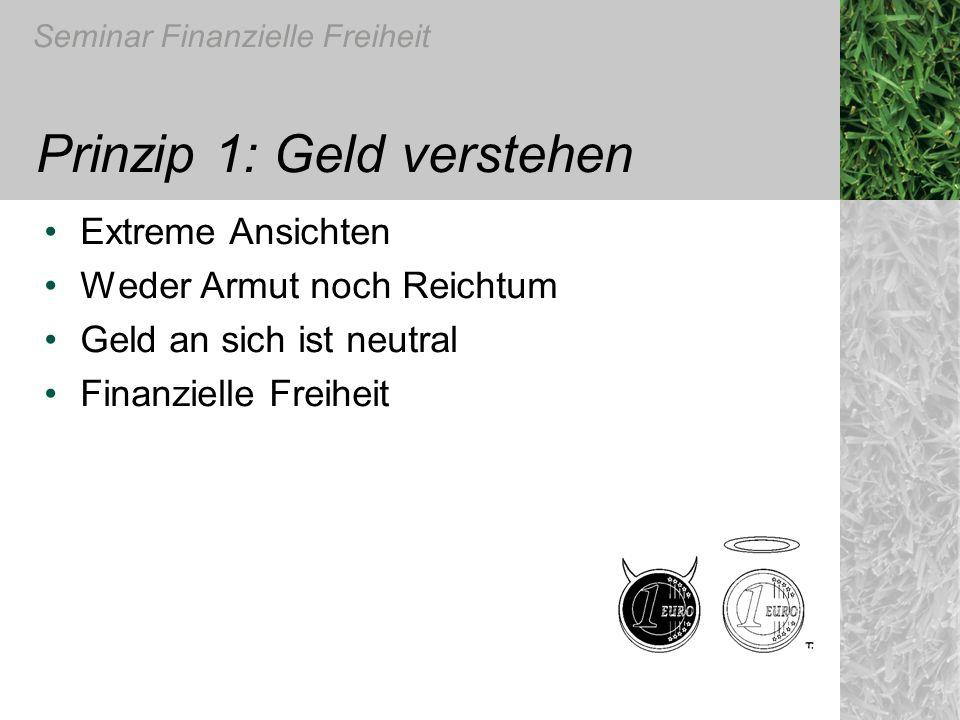 Seminar Finanzielle Freiheit Prinzip 1: Geld verstehen Extreme Ansichten Weder Armut noch Reichtum Geld an sich ist neutral Finanzielle Freiheit
