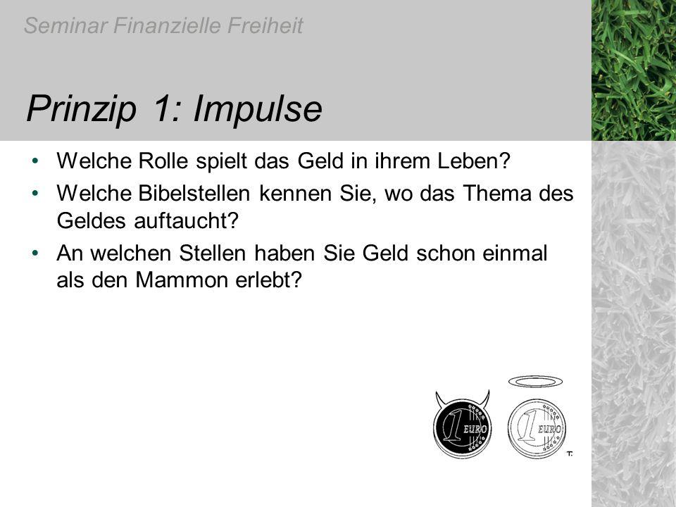 Seminar Finanzielle Freiheit Prinzip 1: Impulse Welche Rolle spielt das Geld in ihrem Leben? Welche Bibelstellen kennen Sie, wo das Thema des Geldes a
