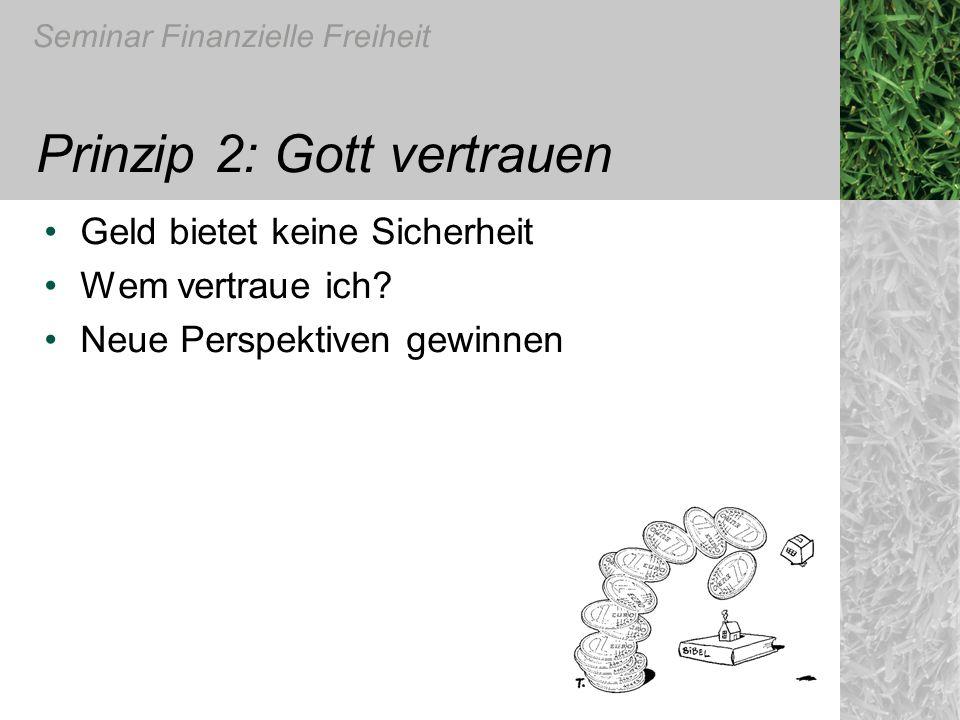 Seminar Finanzielle Freiheit Prinzip 2: Gott vertrauen Geld bietet keine Sicherheit Wem vertraue ich? Neue Perspektiven gewinnen