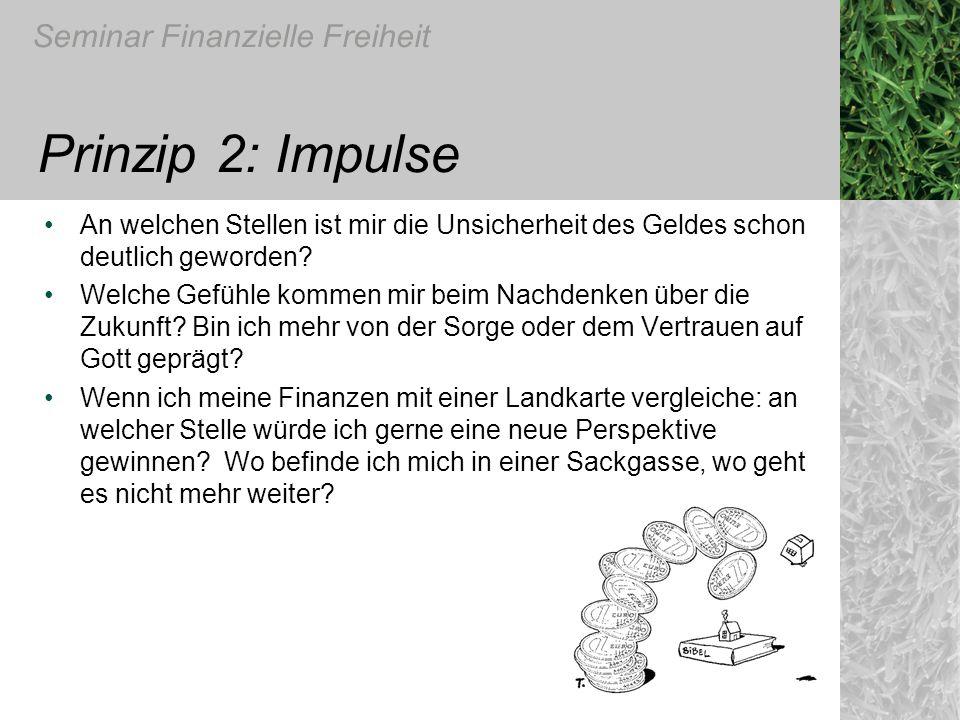 Seminar Finanzielle Freiheit Prinzip 2: Impulse An welchen Stellen ist mir die Unsicherheit des Geldes schon deutlich geworden? Welche Gefühle kommen