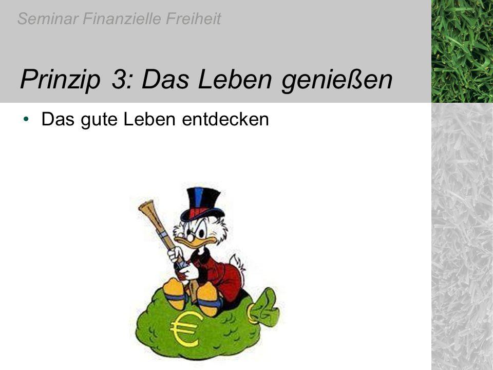 Seminar Finanzielle Freiheit Prinzip 3: Das Leben genießen Das gute Leben entdecken