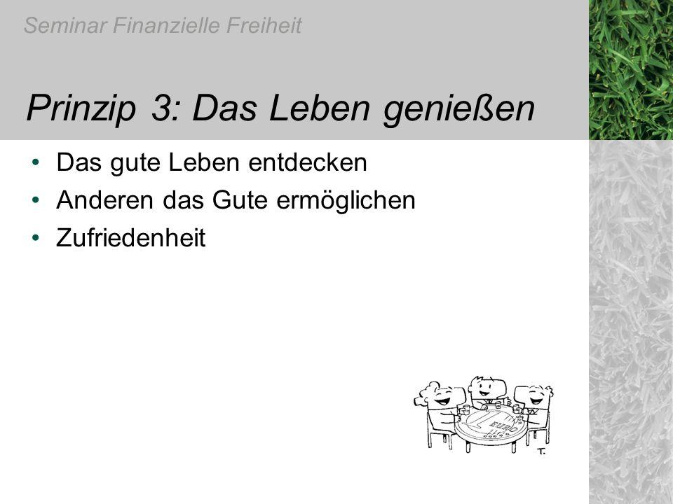 Seminar Finanzielle Freiheit Prinzip 3: Das Leben genießen Das gute Leben entdecken Anderen das Gute ermöglichen Zufriedenheit