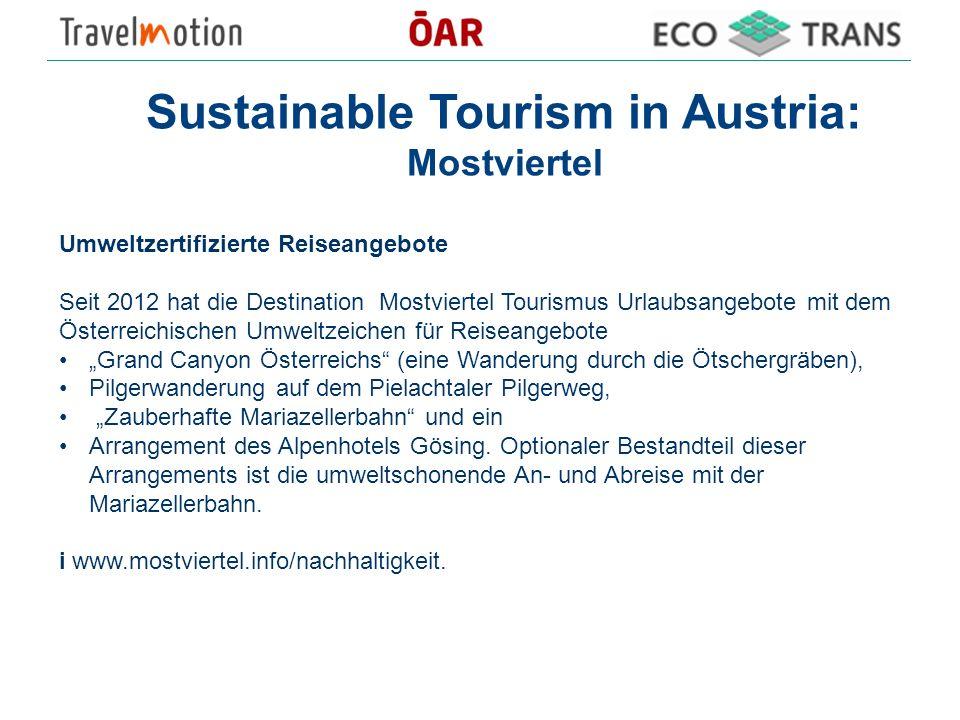 Sustainable Tourism in Austria: Mostviertel Umweltzertifizierte Reiseangebote Seit 2012 hat die Destination Mostviertel Tourismus Urlaubsangebote mit dem Österreichischen Umweltzeichen für Reiseangebote Grand Canyon Österreichs (eine Wanderung durch die Ötschergräben), Pilgerwanderung auf dem Pielachtaler Pilgerweg, Zauberhafte Mariazellerbahn und ein Arrangement des Alpenhotels Gösing.
