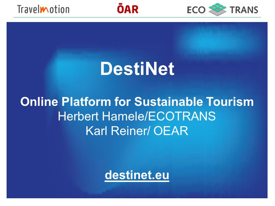 DestiNet Online Platform for Sustainable Tourism Herbert Hamele/ECOTRANS Karl Reiner/ OEAR destinet.eu