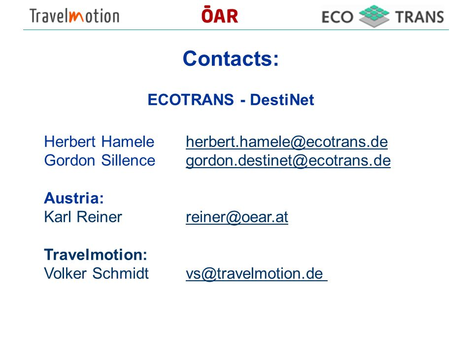 Contacts: ECOTRANS - DestiNet Herbert Gordon Austria: Karl Travelmotion: Volker