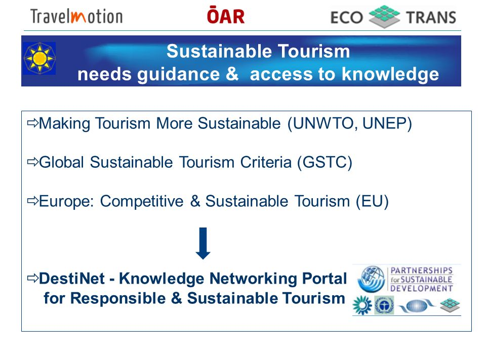 Sustainable Tourism needs guidance & access to knowledge Making Tourism More Sustainable (UNWTO, UNEP) Global Sustainable Tourism Criteria (GSTC) Euro