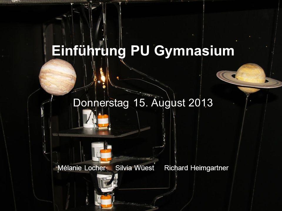 Einführung PU Gymnasium Donnerstag 15. August 2013 Mélanie Locher Silvia Wüest Richard Heimgartner