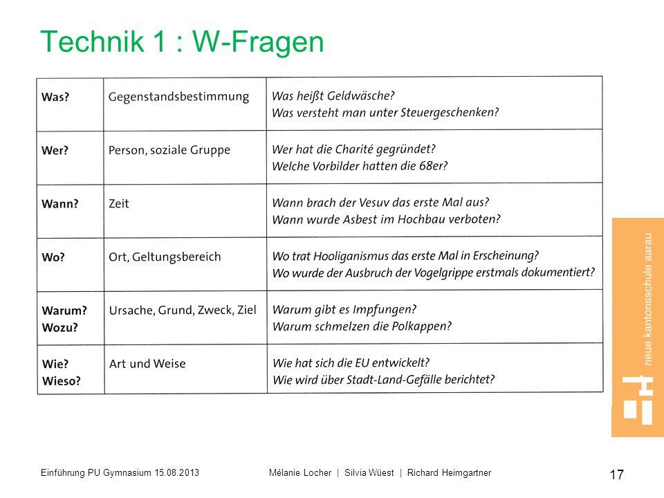 Technik 1 : W-Fragen 17 Einführung PU Gymnasium 15.08.2013 Mélanie Locher | Silvia Wüest | Richard Heimgartner