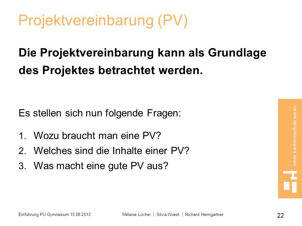 Projektvereinbarung (PV) Die Projektvereinbarung kann als Grundlage des Projektes betrachtet werden. Es stellen sich nun folgende Fragen: 1. Wozu brau