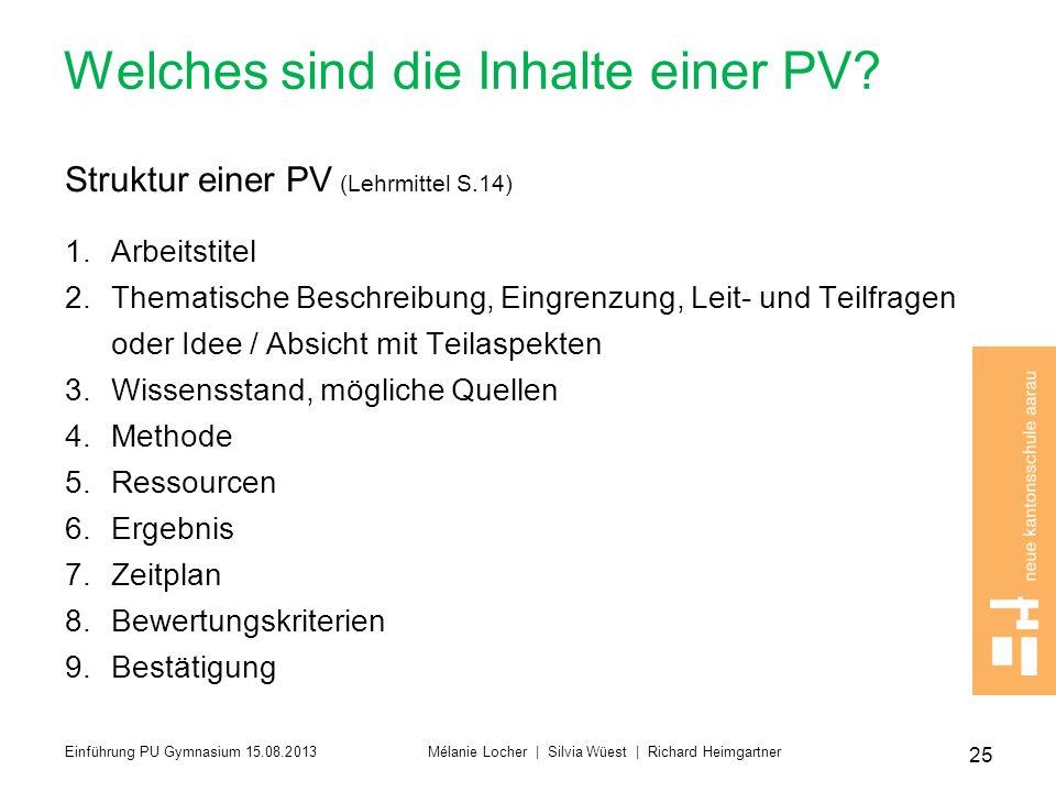 Welches sind die Inhalte einer PV? Struktur einer PV (Lehrmittel S.14) 1.Arbeitstitel 2.Thematische Beschreibung, Eingrenzung, Leit- und Teilfragen od