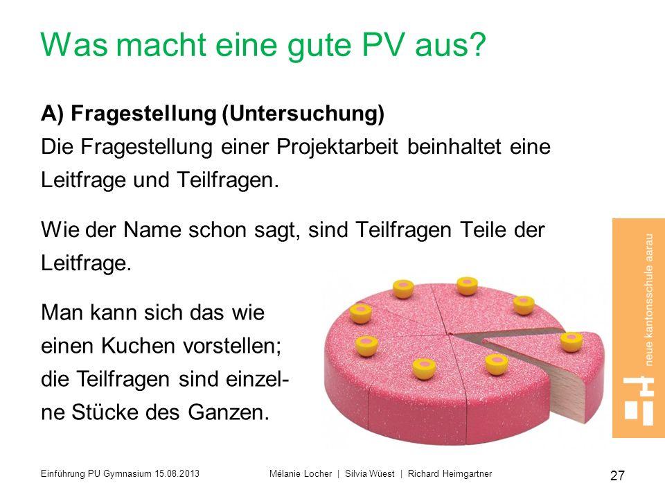 Was macht eine gute PV aus? A) Fragestellung (Untersuchung) Die Fragestellung einer Projektarbeit beinhaltet eine Leitfrage und Teilfragen. Wie der Na