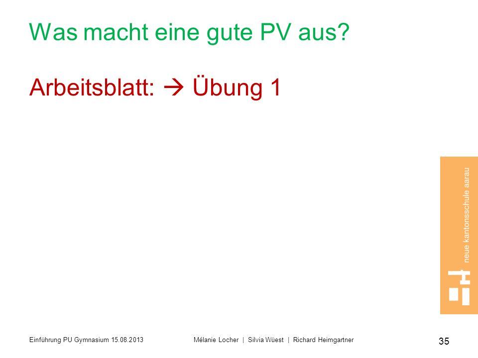 Was macht eine gute PV aus? Arbeitsblatt: Übung 1 35 Einführung PU Gymnasium 15.08.2013 Mélanie Locher | Silvia Wüest | Richard Heimgartner