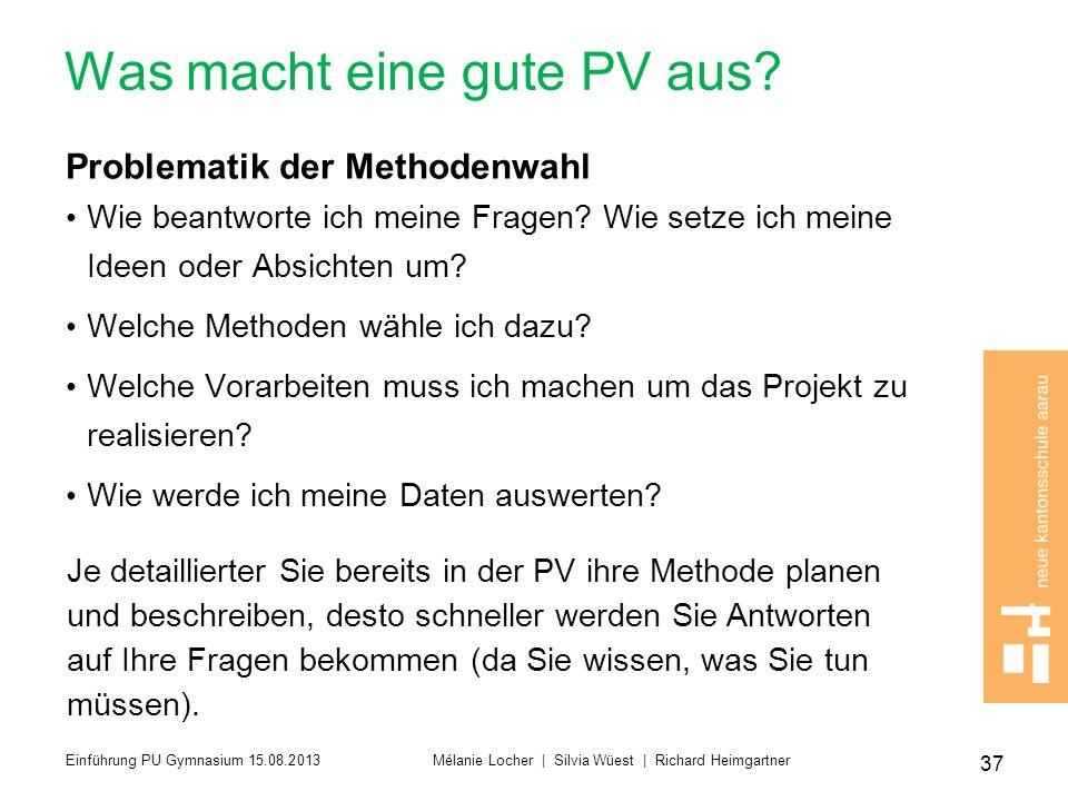 Was macht eine gute PV aus? Problematik der Methodenwahl Wie beantworte ich meine Fragen? Wie setze ich meine Ideen oder Absichten um? Welche Methoden