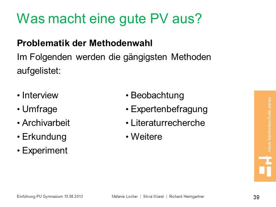 Was macht eine gute PV aus? Problematik der Methodenwahl Im Folgenden werden die gängigsten Methoden aufgelistet: Interview Umfrage Archivarbeit Erkun