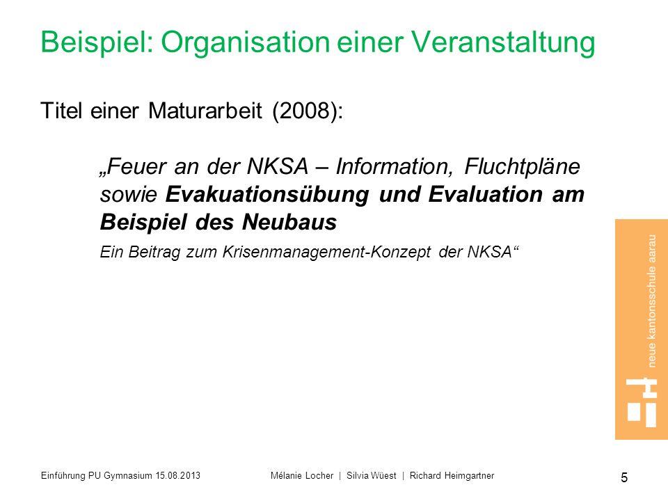 Beispiel: Organisation einer Veranstaltung Titel einer Maturarbeit (2008): Feuer an der NKSA – Information, Fluchtpläne sowie Evakuationsübung und Eva