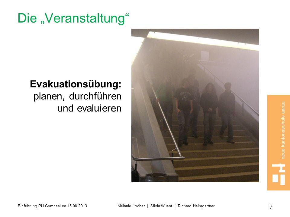 Die Veranstaltung Evakuationsübung: planen, durchführen und evaluieren 7 Einführung PU Gymnasium 15.08.2013 Mélanie Locher | Silvia Wüest | Richard He