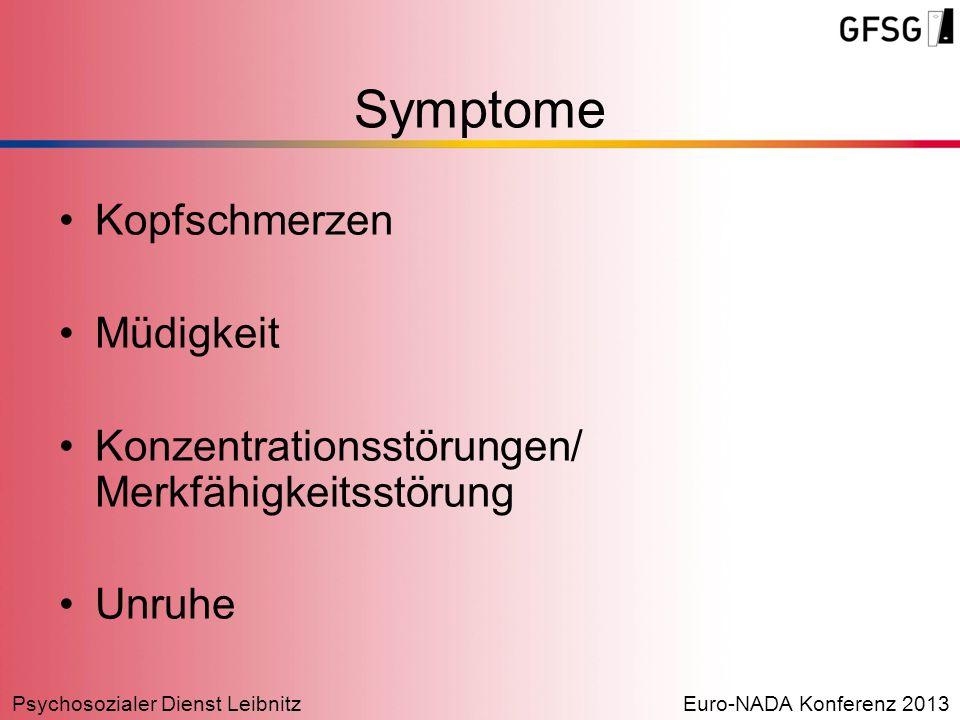 Psychosozialer Dienst LeibnitzEuro-NADA Konferenz 2013 Symptome Kopfschmerzen Müdigkeit Konzentrationsstörungen/ Merkfähigkeitsstörung Unruhe