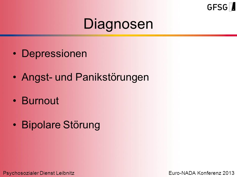 Psychosozialer Dienst LeibnitzEuro-NADA Konferenz 2013 Depressionen Angst- und Panikstörungen Burnout Bipolare Störung Diagnosen
