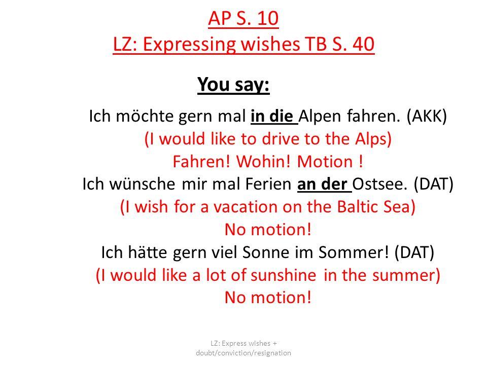 AP S. 10 LZ: Expressing wishes TB S. 40 You say: Ich möchte gern mal in die Alpen fahren.