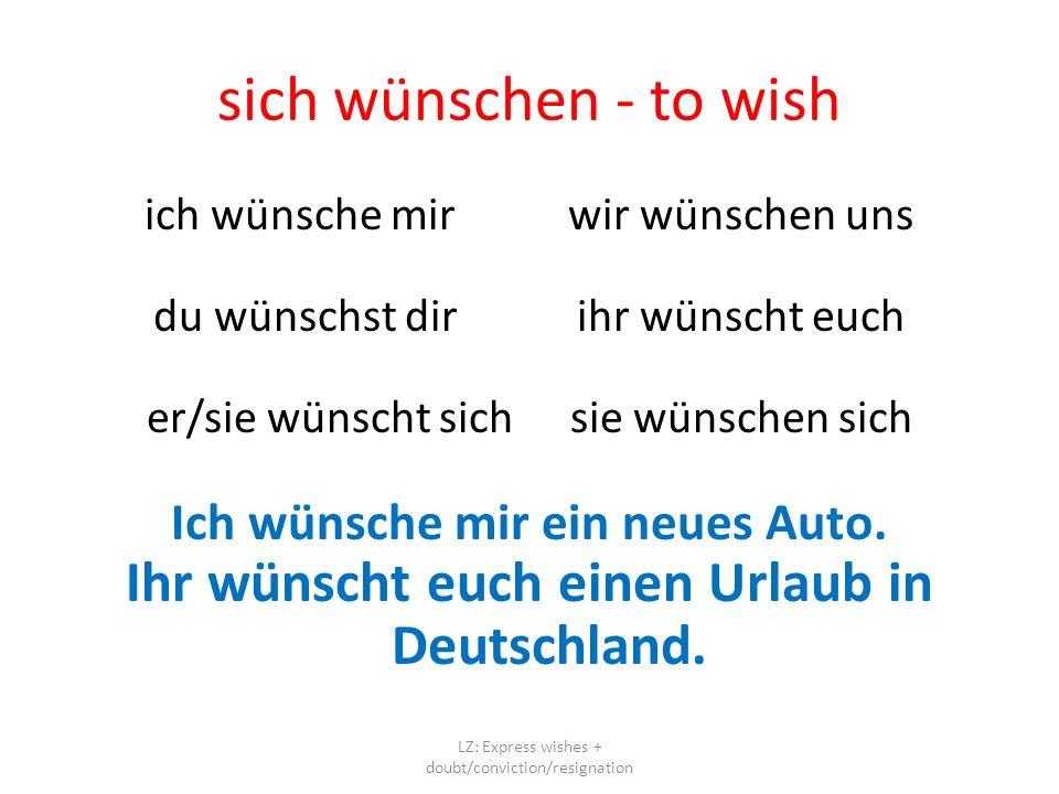sich wünschen - to wish ich wünsche mirwir wünschen uns du wünschst dirihr wünscht euch er/sie wünscht sichsie wünschen sich Ich wünsche mir ein neues Auto.