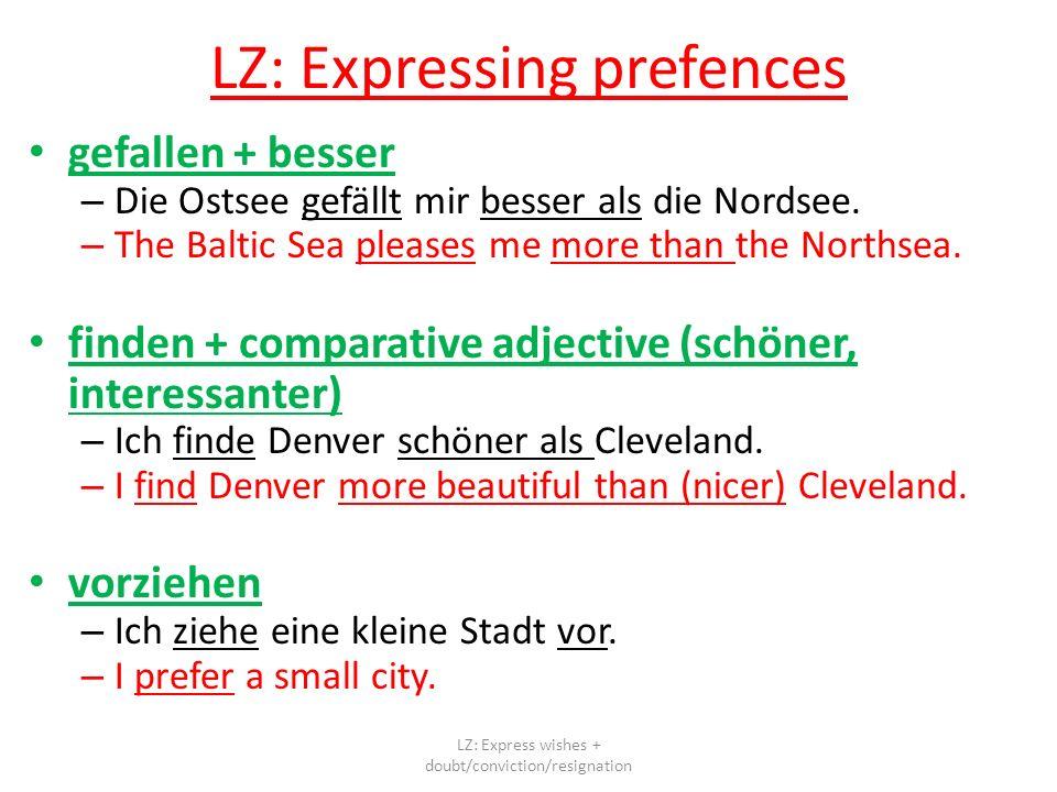 LZ: Expressing prefences gefallen + besser – Die Ostsee gefällt mir besser als die Nordsee.