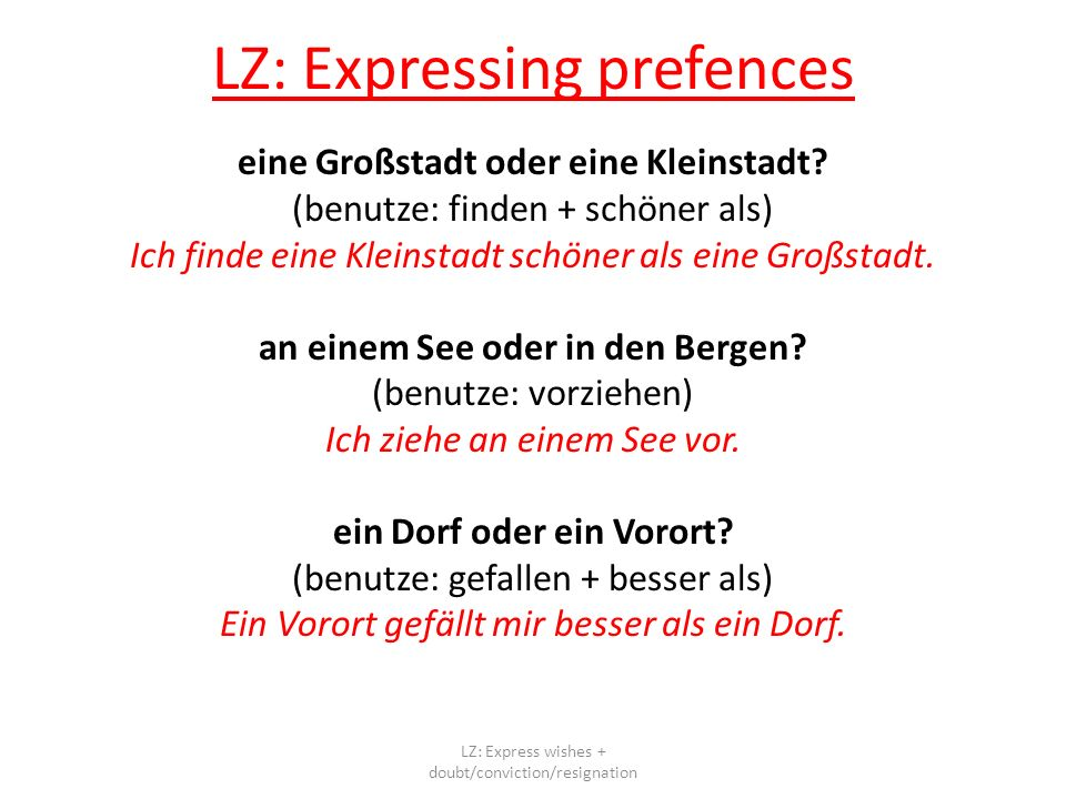 LZ: Giving reason Justify your preference by using weil or denn (because) Ich ziehe Chicago vor, weil in Chicago mehr los ist.