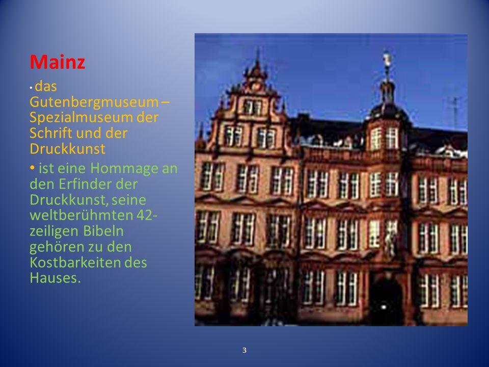 Mainz das Gutenbergmuseum – Spezialmuseum der Schrift und der Druckkunst ist eine Hommage an den Erfinder der Druckkunst, seine weltberühmten 42- zeiligen Bibeln gehören zu den Kostbarkeiten des Hauses.