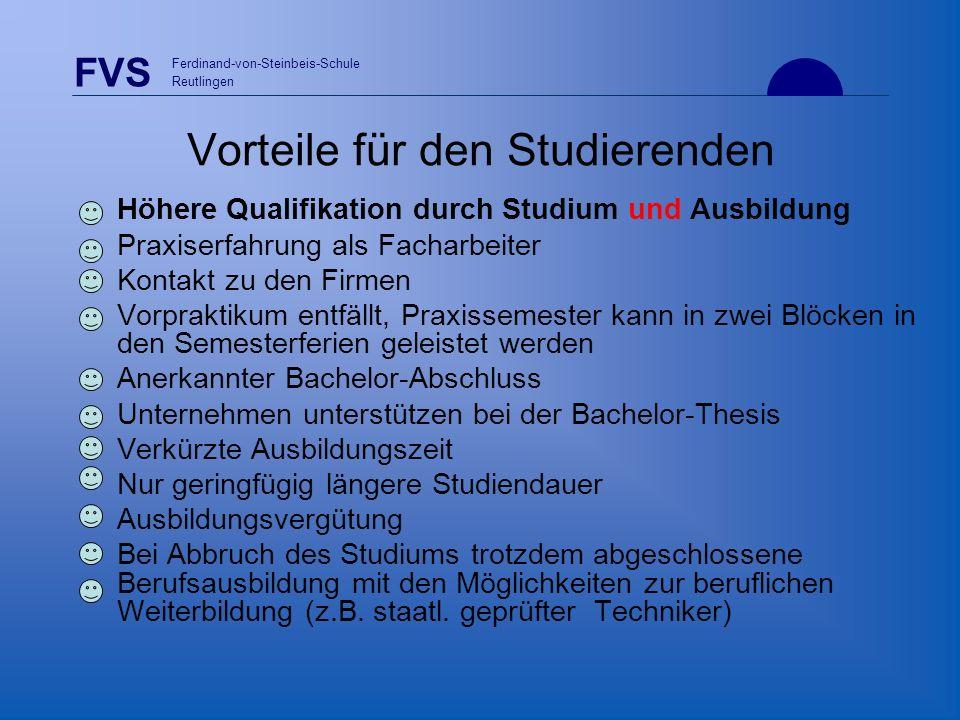 FVS Ferdinand-von-Steinbeis-Schule Reutlingen Vorteile für den Studierenden Höhere Qualifikation durch Studium und Ausbildung Praxiserfahrung als Fach