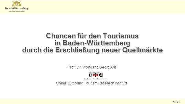 Folie 1 Chancen für den Tourismus in Baden-Württemberg durch die Erschließung neuer Quellmärkte Prof. Dr. Wolfgang Georg Arlt China Outbound Tourism R