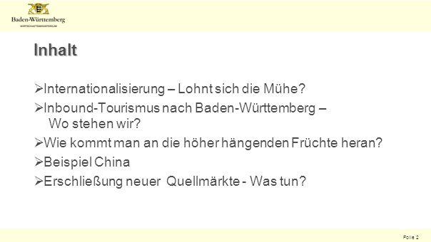 Folie 2 Inhalt Internationalisierung – Lohnt sich die Mühe? Inbound-Tourismus nach Baden-Württemberg – Wo stehen wir? Wie kommt man an die höher hänge