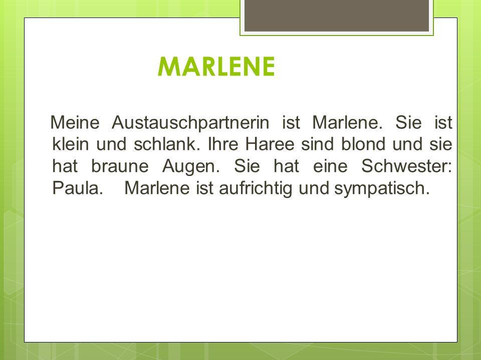 MARLENE Meine Austauschpartnerin ist Marlene. Sie ist klein und schlank.
