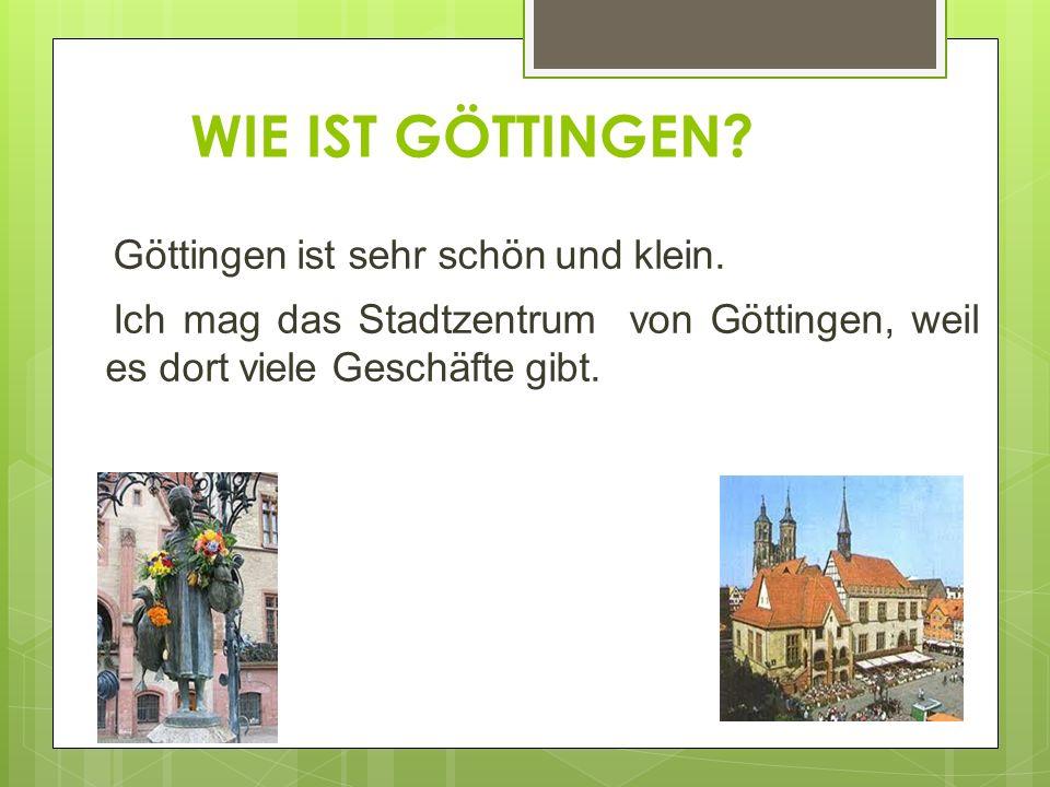 WIE IST GÖTTINGEN. Göttingen ist sehr schön und klein.