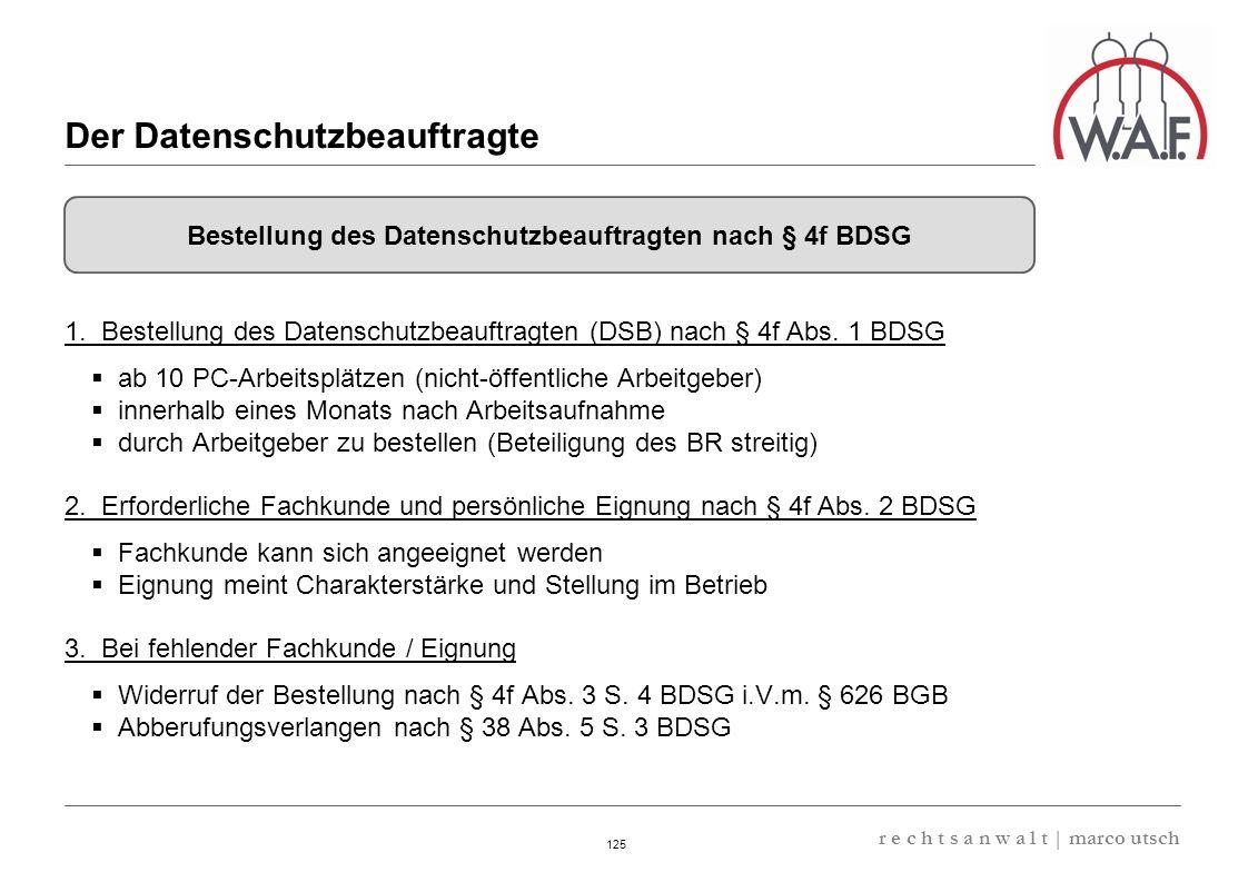 6.57 8.69 13,32 13.24 13,32 13.24 6.12 9.77 125 r e c h t s a n w a l t | marco utsch 1. Bestellung des Datenschutzbeauftragten (DSB) nach § 4f Abs. 1