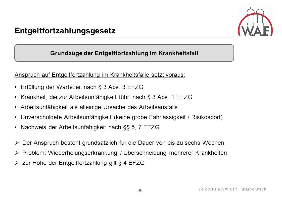 6.57 8.69 13,32 13.24 13,32 13.24 6.12 9.77 169 r e c h t s a n w a l t | marco utsch Anspruch auf Entgeltfortzahlung im Krankheitsfalle setzt voraus: