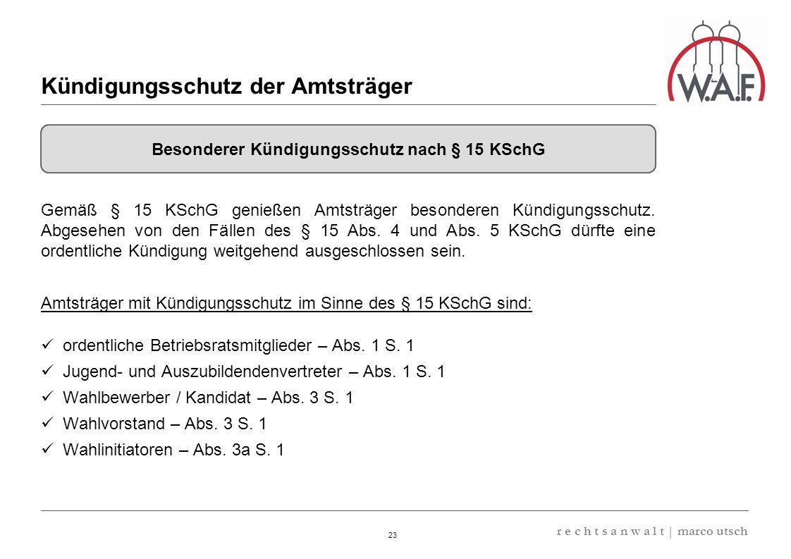 6.57 8.69 13,32 13.24 13,32 13.24 6.12 9.77 23 r e c h t s a n w a l t | marco utsch Gemäß § 15 KSchG genießen Amtsträger besonderen Kündigungsschutz.