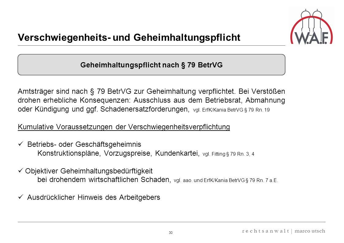 6.57 8.69 13,32 13.24 13,32 13.24 6.12 9.77 30 r e c h t s a n w a l t | marco utsch Amtsträger sind nach § 79 BetrVG zur Geheimhaltung verpflichtet.