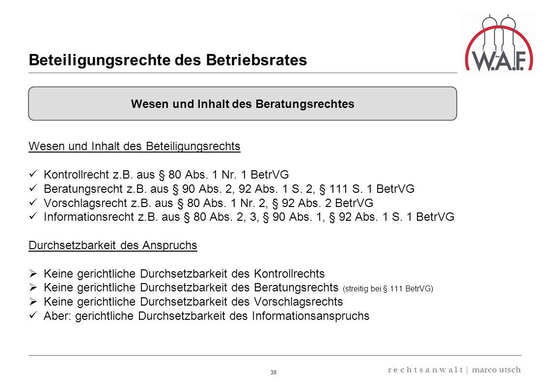 6.57 8.69 13,32 13.24 13,32 13.24 6.12 9.77 39 r e c h t s a n w a l t | marco utsch Wesen und Inhalt des Beteiligungsrechts Kontrollrecht z.B. aus §