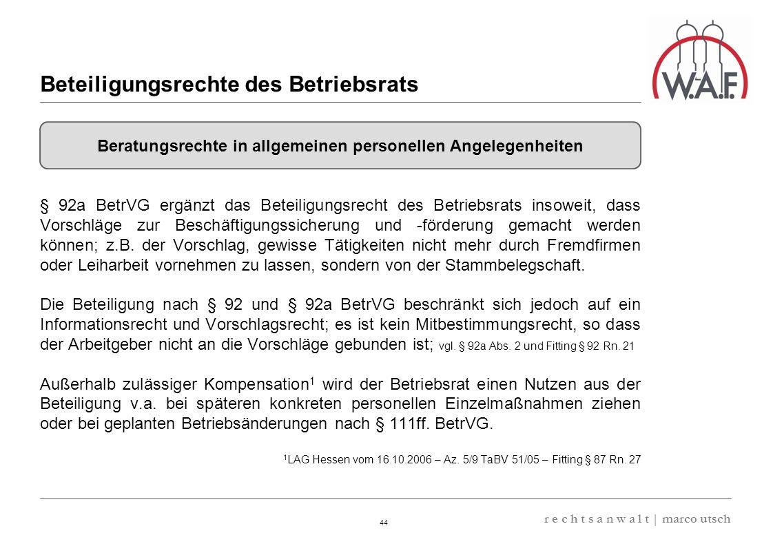 6.57 8.69 13,32 13.24 13,32 13.24 6.12 9.77 44 r e c h t s a n w a l t | marco utsch § 92a BetrVG ergänzt das Beteiligungsrecht des Betriebsrats insow