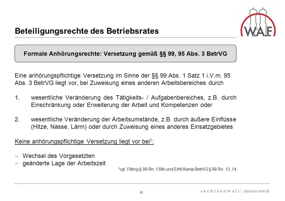 6.57 8.69 13,32 13.24 13,32 13.24 6.12 9.77 52 r e c h t s a n w a l t | marco utsch Eine anhörungspflichtige Versetzung im Sinne der §§ 99 Abs. 1 Sat