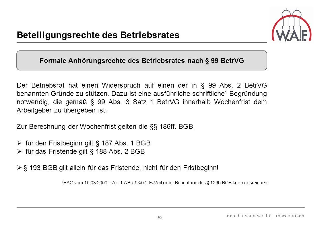 6.57 8.69 13,32 13.24 13,32 13.24 6.12 9.77 53 r e c h t s a n w a l t | marco utsch Der Betriebsrat hat einen Widerspruch auf einen der in § 99 Abs.