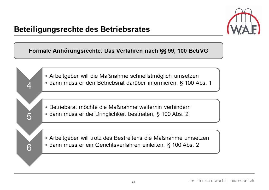 6.57 8.69 13,32 13.24 13,32 13.24 6.12 9.77 61 r e c h t s a n w a l t | marco utsch Beteiligungsrechte des Betriebsrates Formale Anhörungsrechte: Das