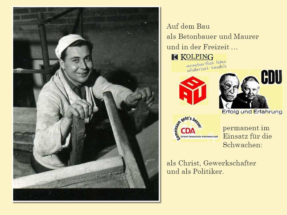 Auf dem Bau als Betonbauer und Maurer und in der Freizeit … permanent im Einsatz für die Schwachen: als Christ, Gewerkschafter und als Politiker.