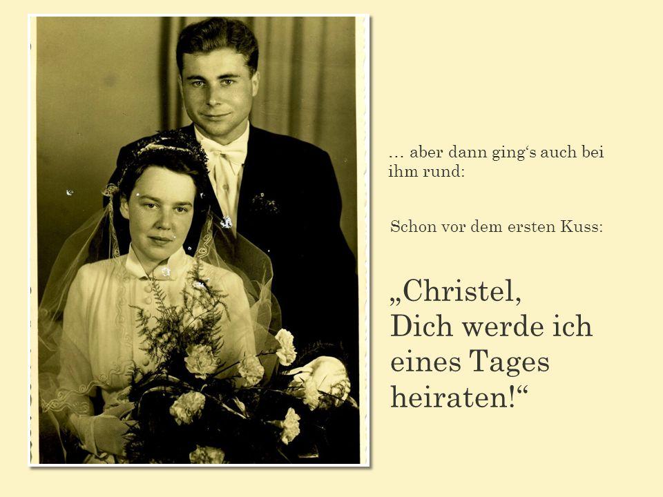 … aber dann gings auch bei ihm rund: Schon vor dem ersten Kuss: Christel, Dich werde ich eines Tages heiraten!